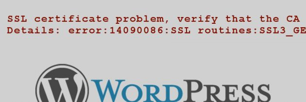 WordPress error: SSL certificate problem, verify that the CA cert is OK – Solved